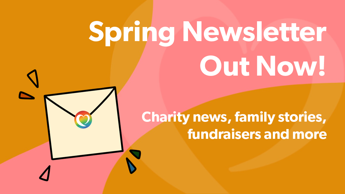 A pink and yellow background with white text that reads 'Spring Newsletter out now! Charity news, family stories, fundraisers and more!